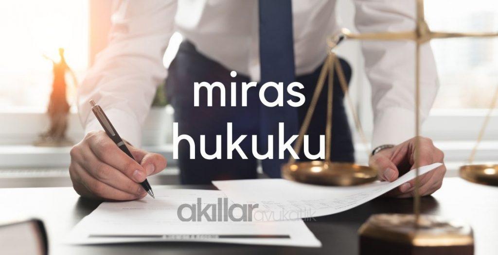 Miras Davası Avukat Abdulkadir AKILLAR Gaziantep Anlaşmalı, Çekişmeli Boşanma, Ceza, işçi, tazminat, idari dava, velayet, miras, tüketici avukatı